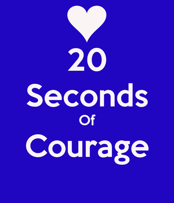 20 seconds of courage dating