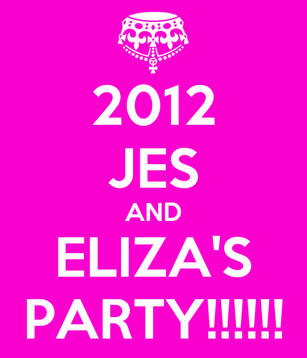 2012 JES AND ELIZA'S PARTY!!!!!!