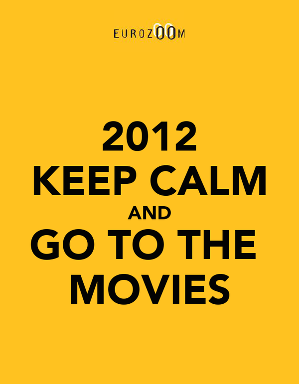 2012 KEEP CALM AND GO TO THE  MOVIES