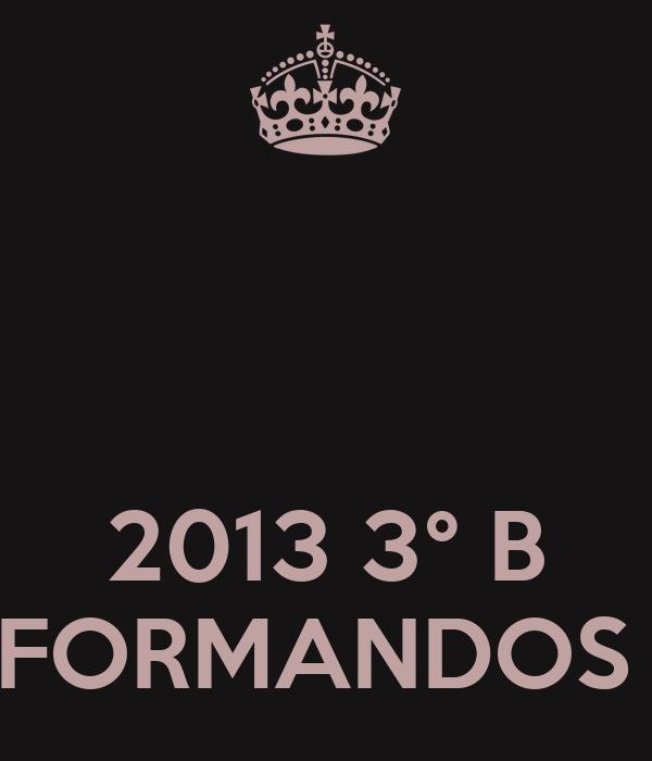 2013 3° B FORMANDOS