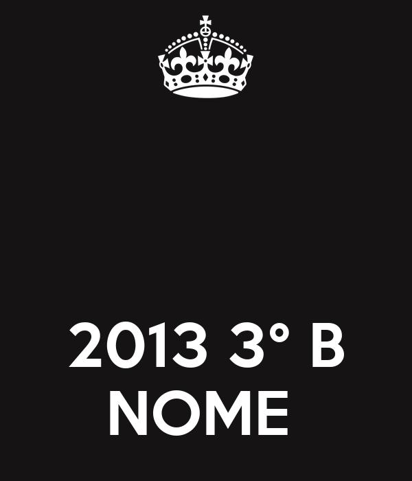 2013 3° B NOME