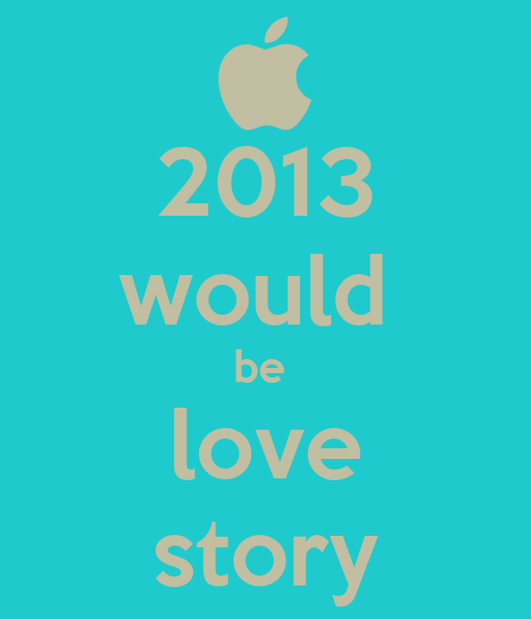 2013 would  be  love story
