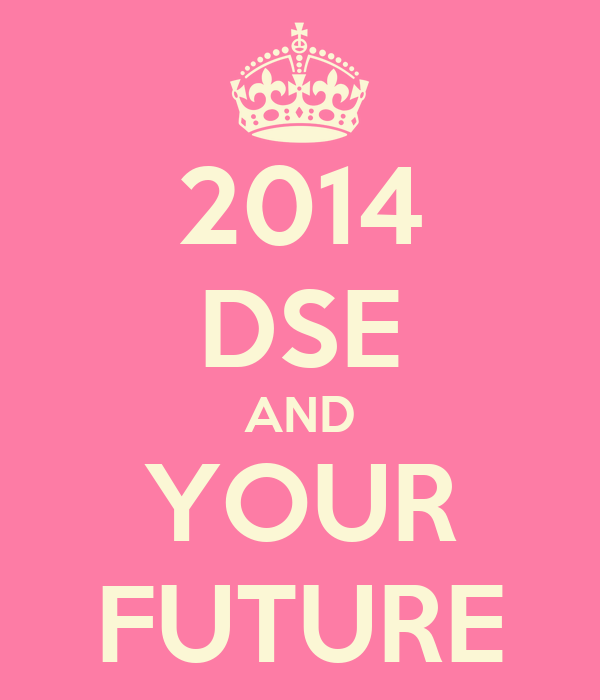 2014 DSE AND YOUR FUTURE
