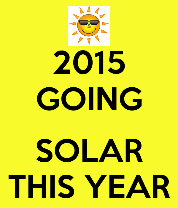 2015 GOING  SOLAR THIS YEAR