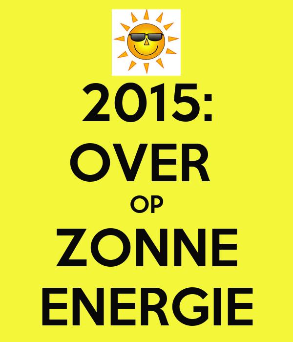 2015: OVER  OP ZONNE ENERGIE