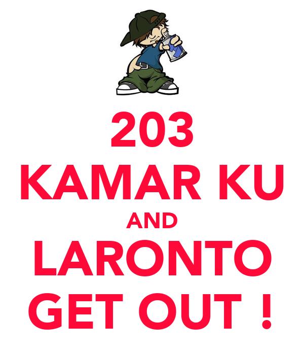 203 KAMAR KU AND LARONTO GET OUT !