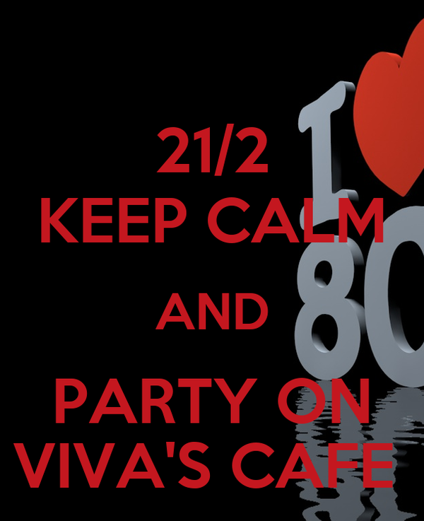 21/2 KEEP CALM AND PARTY ON VIVA'S CAFE