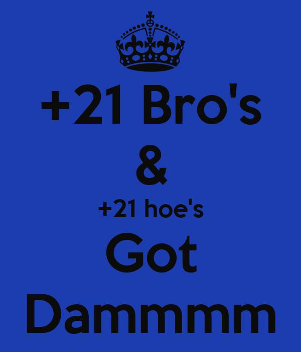 +21 Bro's & +21 hoe's Got Dammmm