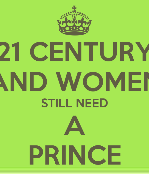 21 CENTURY AND WOMEN STILL NEED A PRINCE