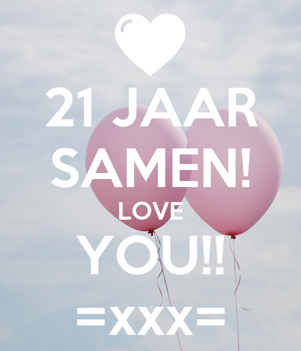 Super 21 JAAR SAMEN! LOVE YOU!! =xxx= Poster | moontje2704 | Keep Calm-o  &RS13