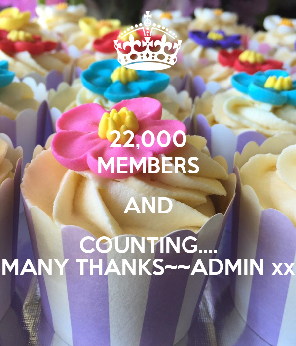 22,000 MEMBERS AND COUNTING.... MANY THANKS~~ADMIN xx
