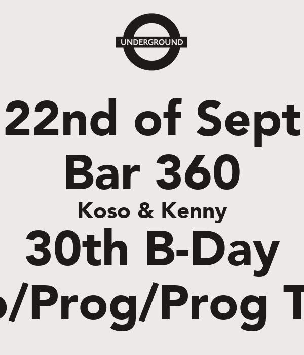 22nd of Sept Bar 360 Koso & Kenny 30th B-Day House/Techno/Prog/Prog Trance/Breaks.