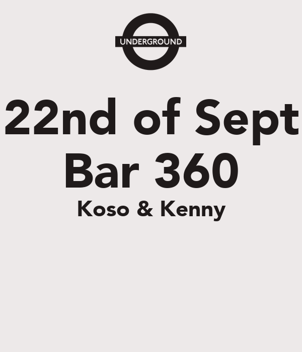 22nd of Sept Bar 360 Koso & Kenny