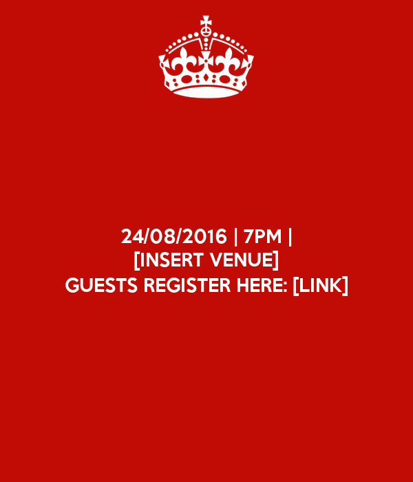 24/08/2016 | 7PM | [INSERT VENUE] GUESTS REGISTER HERE: [LINK]
