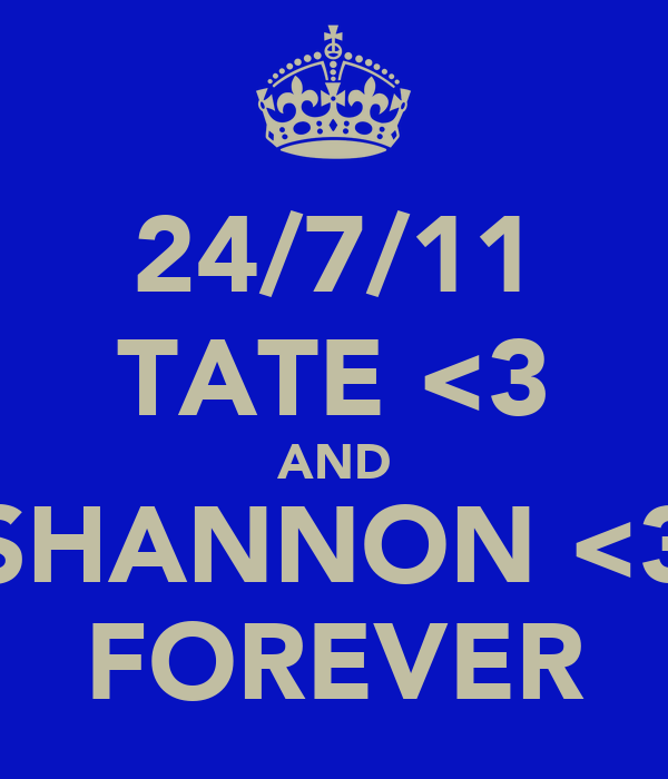 24/7/11 TATE <3 AND SHANNON <3 FOREVER