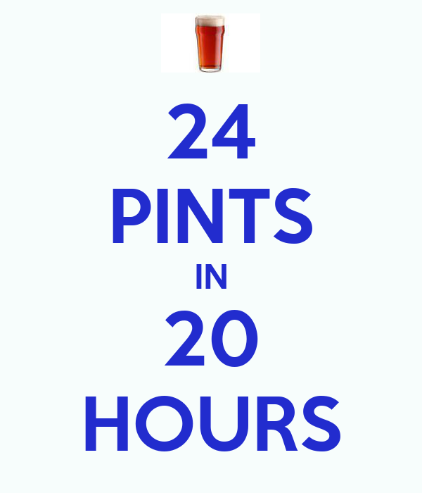24 PINTS IN 20 HOURS