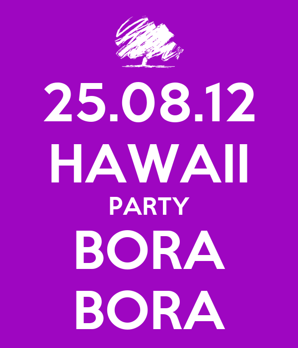 25.08.12 HAWAII PARTY BORA BORA