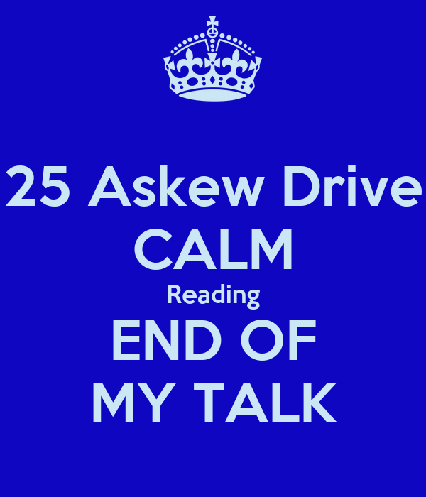 25 Askew Drive CALM Reading END OF MY TALK