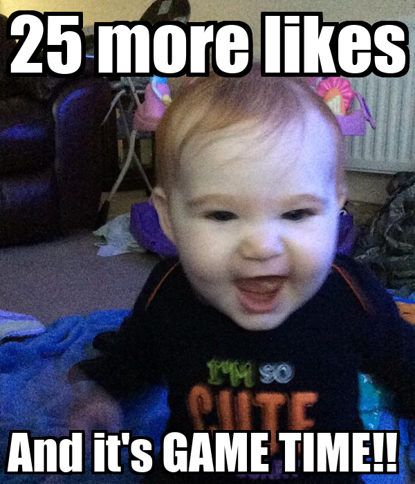 25 more likes And it's GAME TIME!!