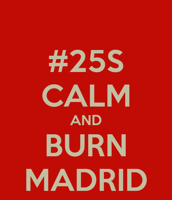 #25S CALM AND BURN MADRID
