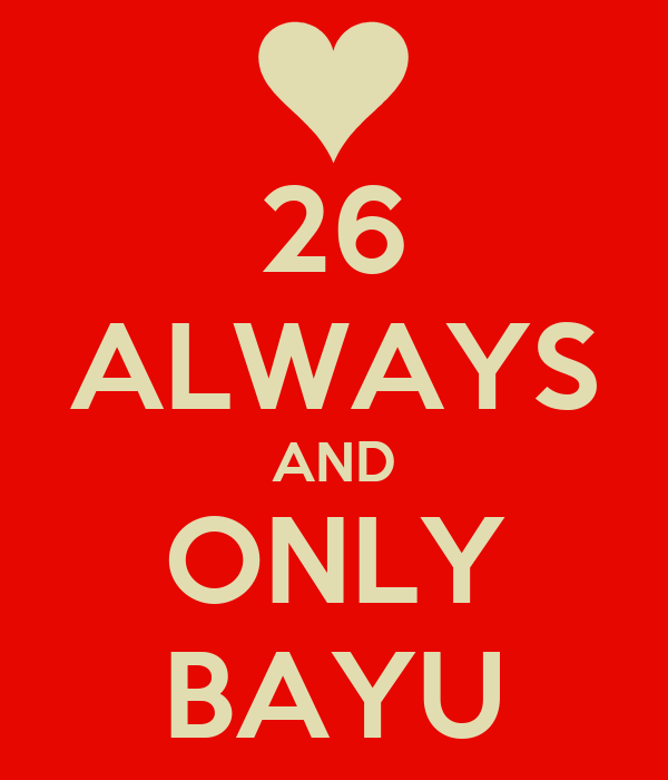 26 ALWAYS AND ONLY BAYU
