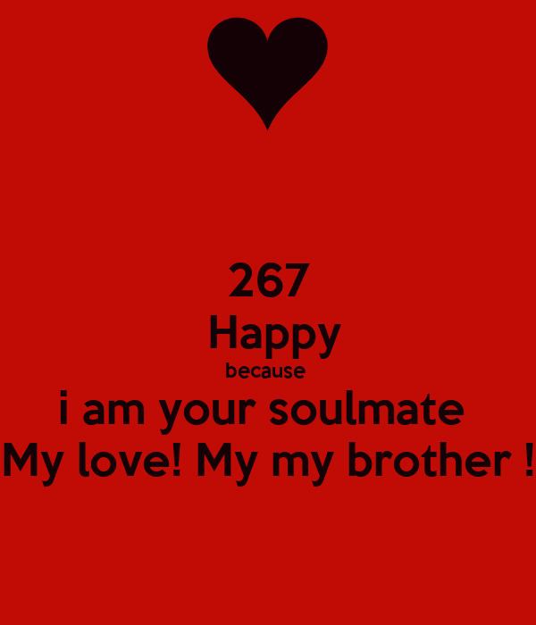 267 Happy Because I Am Your Soulmate My Love My My Brother Poster