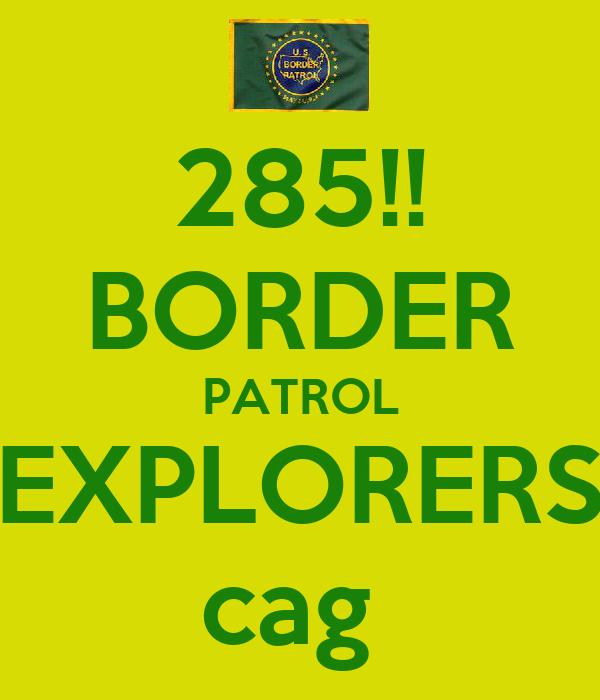 285!! BORDER PATROL EXPLORERS cag