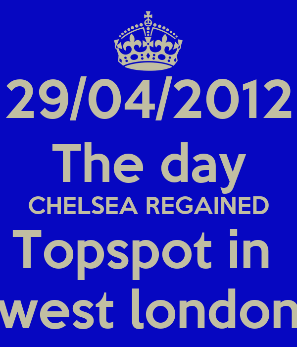 29/04/2012 The day CHELSEA REGAINED Topspot in  west london