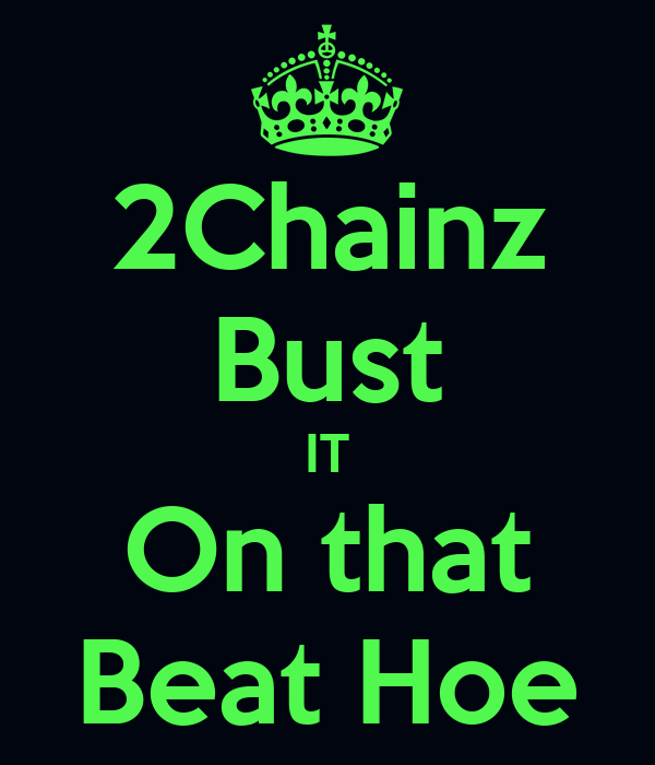 2Chainz Bust IT On that Beat Hoe