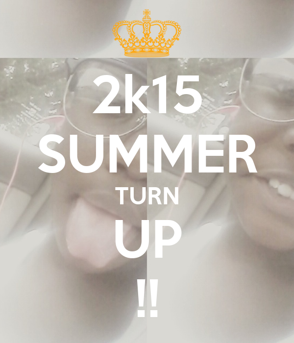 2k15 SUMMER TURN UP !!