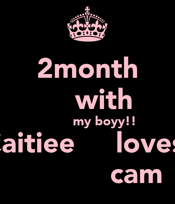 2month      with           my boyy!! Caitiee     loves               cam