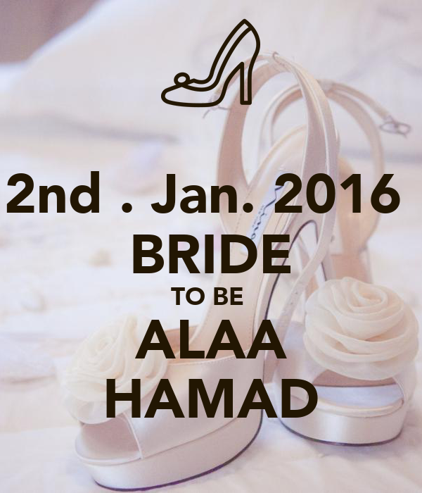 2nd . Jan. 2016  BRIDE TO BE  ALAA HAMAD