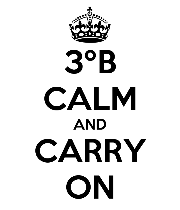 3ºB CALM AND CARRY ON