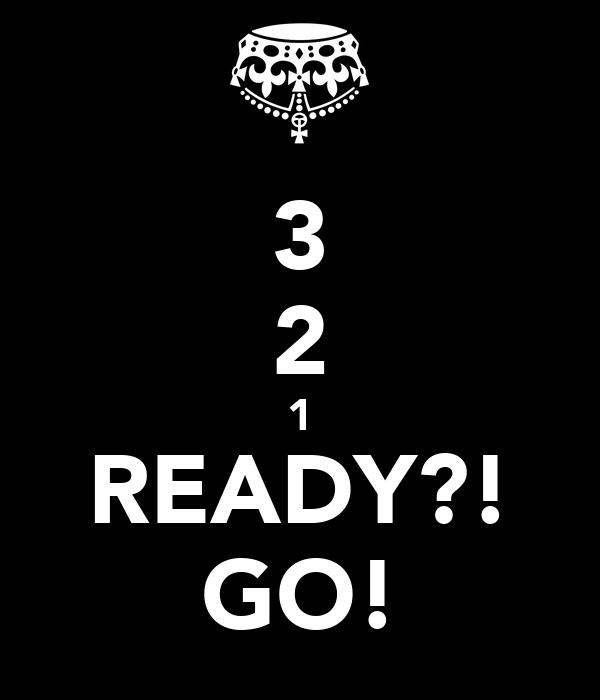 3 2 1 READY?! GO!