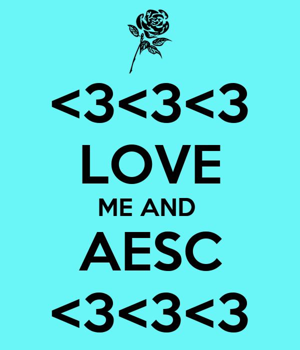 <3<3<3  LOVE  ME AND  AESC <3<3<3