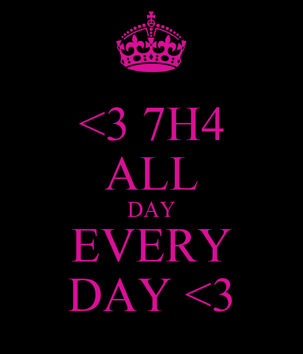 <3 7H4 ALL DAY EVERY DAY <3