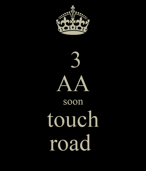 3 AA soon touch road