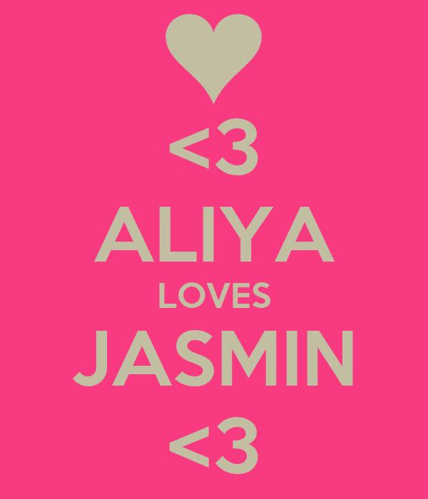 <3 ALIYA LOVES JASMIN <3