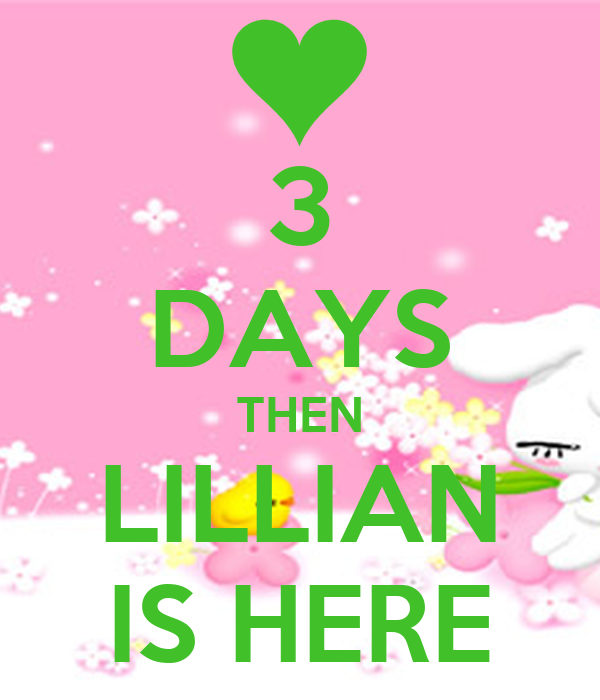 3 DAYS THEN LILLIAN IS HERE