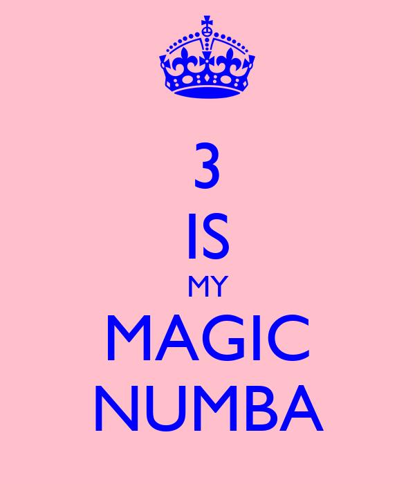 3 IS MY MAGIC NUMBA
