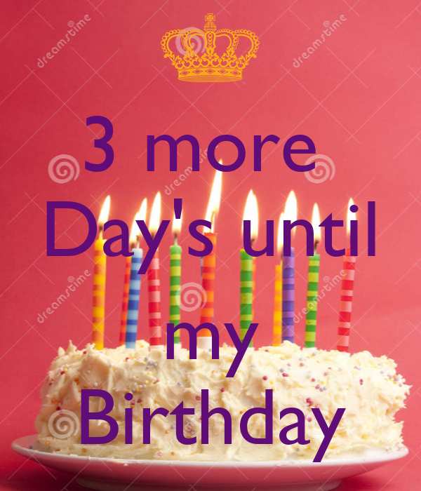 3 more  Day's until  my Birthday