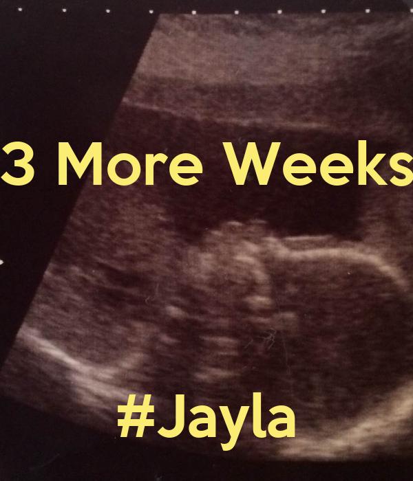 3 More Weeks     #Jayla