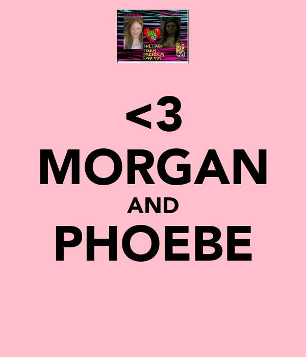 <3 MORGAN AND PHOEBE