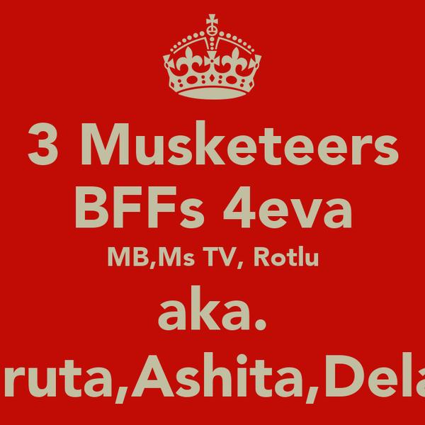 3 Musketeers BFFs 4eva MB,Ms TV, Rotlu aka. Dhruta,Ashita,Delara