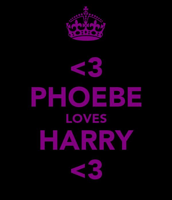 <3 PHOEBE LOVES HARRY <3