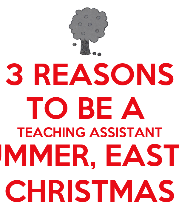 3 REASONS TO BE A TEACHING ASSISTANT SUMMER, EASTER CHRISTMAS ...