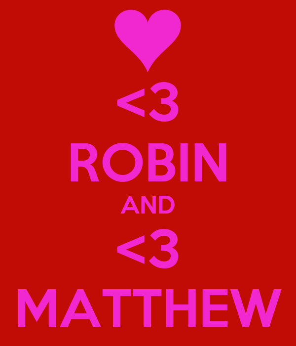 <3 ROBIN AND <3 MATTHEW