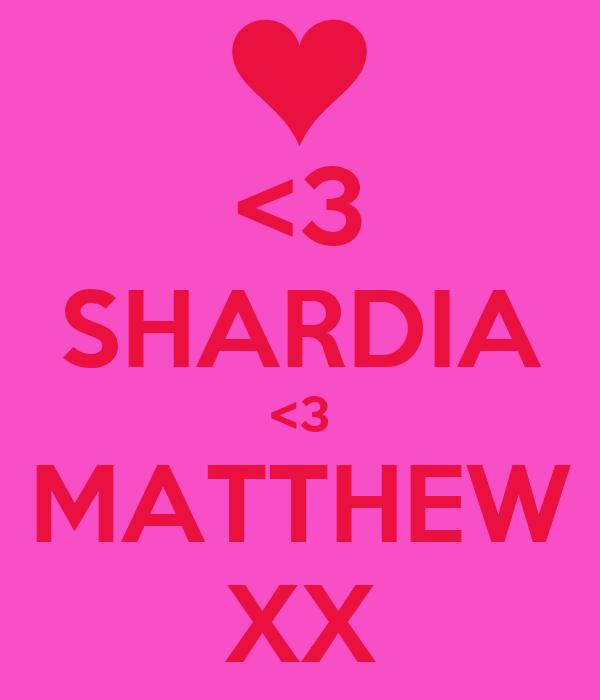 <3 SHARDIA <3 MATTHEW XX