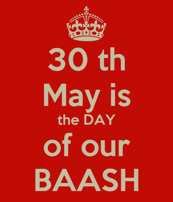 30 th May is the DAY of our BAASH
