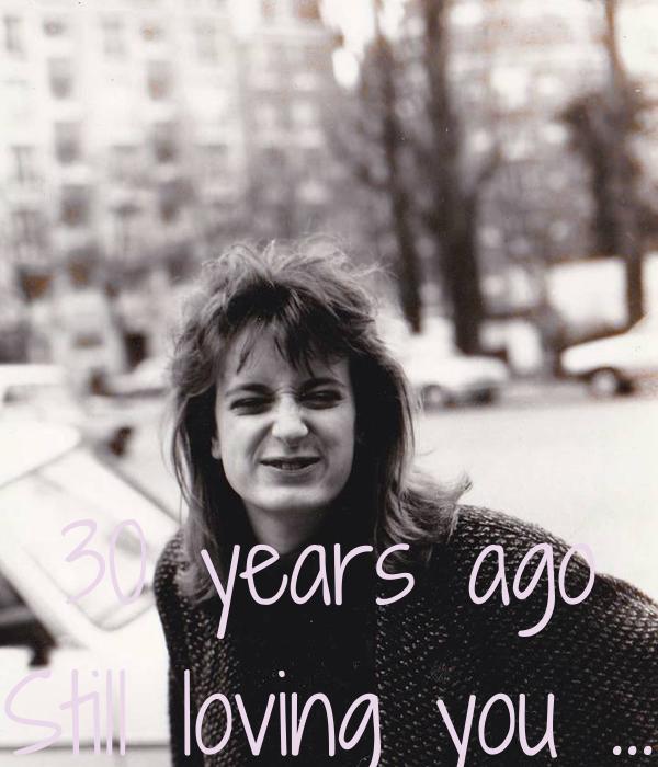 30 years ago Still loving you ...